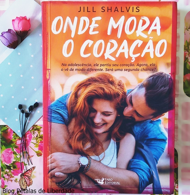 Resenha, livro, Onde-Mora-o-Coracao, Jill-Shalvis, Faro-Editorial, romance, capa, foto, critica, opiniao, trecho, quote, blog-literario, blog-petalas-de-liberdade