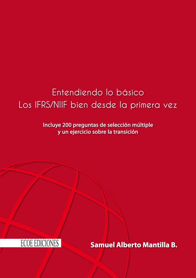 Entendiendo lo básico Los IFRS/NIIF bien desde la primera vez – Samuel Alberto Mantilla B.