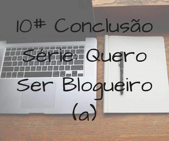 conclusão, blog, blogueiro, blogueira, blogs, escrever, pensar, criar, inspiracao