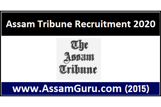 Assam Tribune Group, Guwahati Recruitment 2020