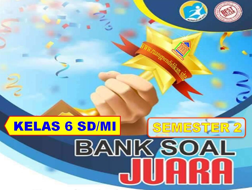 Bank Soal Juara Semester 2 Kelas 6