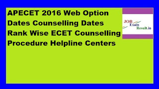 APECET 2016 Web Option Dates Counselling Dates Rank Wise ECET Counselling Procedure Helpline Centers
