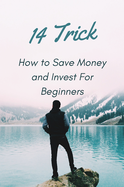 Trick How to Save Money and Invest For Beginners 14 Trick How to Save Money and Invest For Beginners