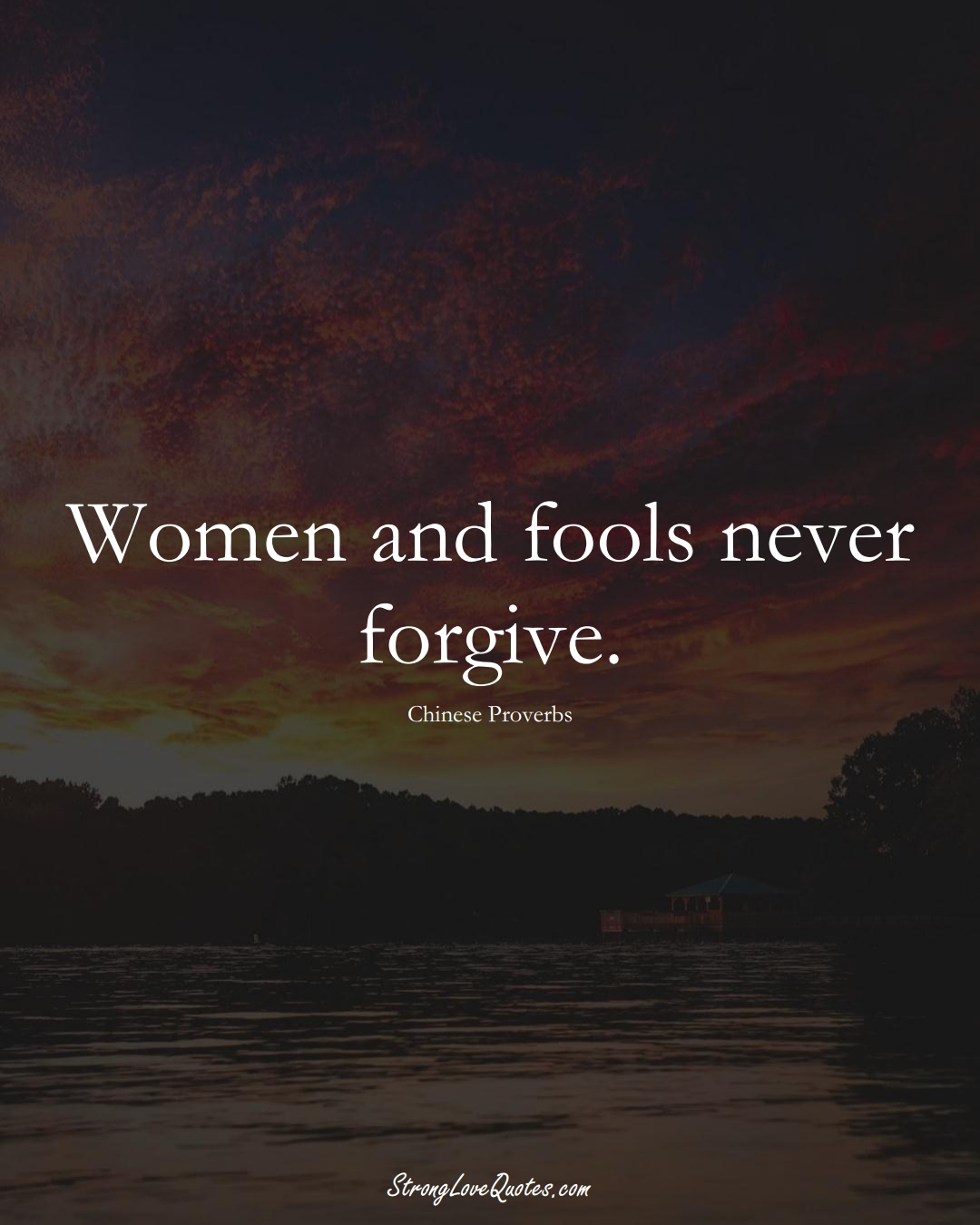 Women and fools never forgive. (Chinese Sayings);  #AsianSayings
