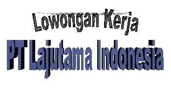 Lowongan Kerja PT Lajutama Indonesia