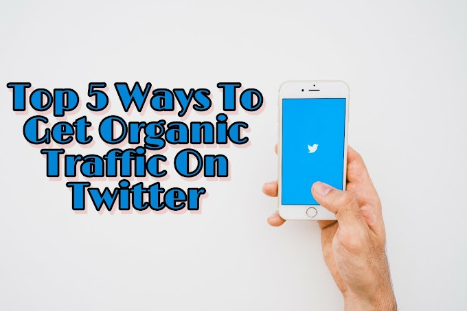 5 Best Method To Gain Organic Traffic On Your Twitter Account