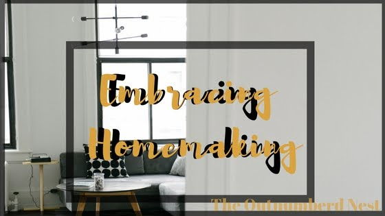 Embracing Homemaking- Learning that I need to know the art of homemaking.