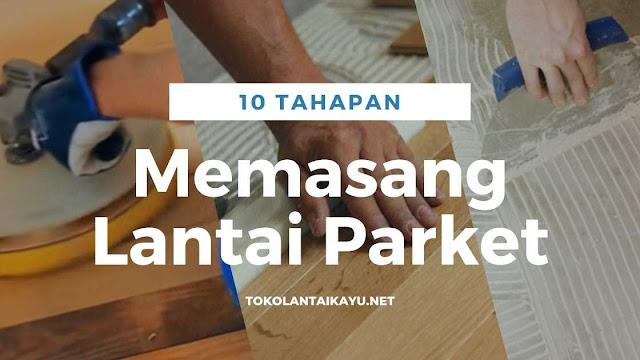 10 Tahap Memasang Lantai Kayu Parket