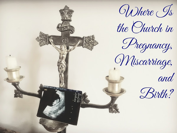 Where Is the Church in Pregnancy, Miscarriage, and Birth?
