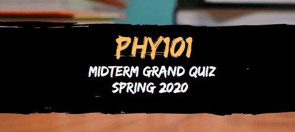 PHY101 MIDTERM GRAND QUIZ SPRING 2020