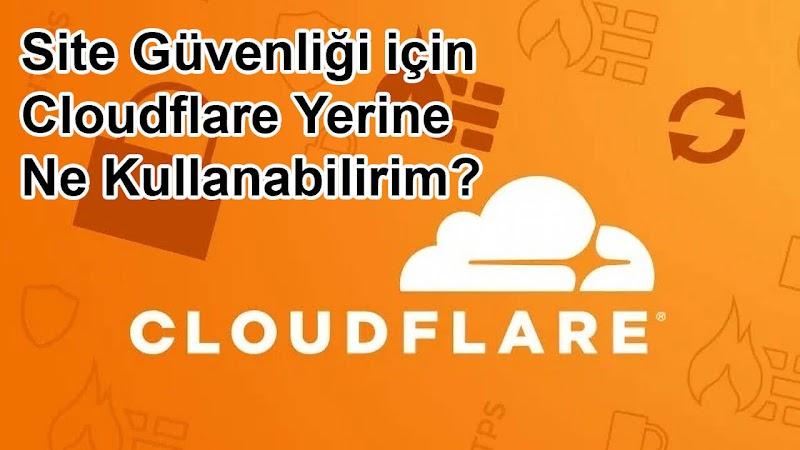 Site Güvenliği için Cloudflare Yerine Ne Kullanabilirim?