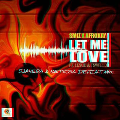 Smizx Afrokay Ft. Lizkid & Tsweelo - Let Me Love
