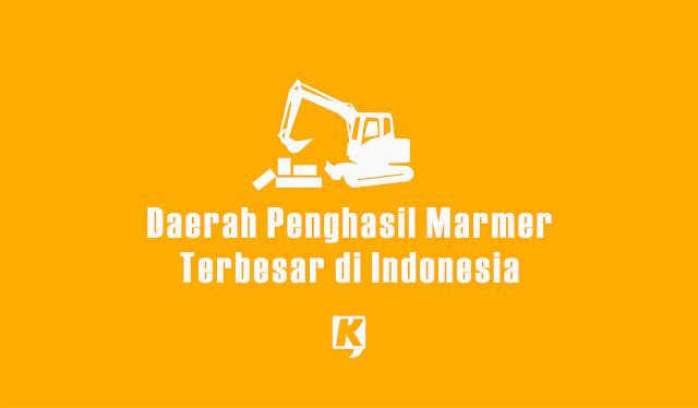Daerah Penghasil Marmer Terbesar di Indonesia yang Paling Terkenal