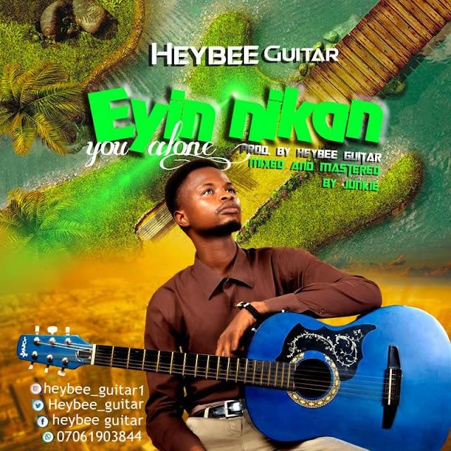 "DOWNLOAD MP3: Heybee Guitar - ""Eyin Nikan (You Alone)"""