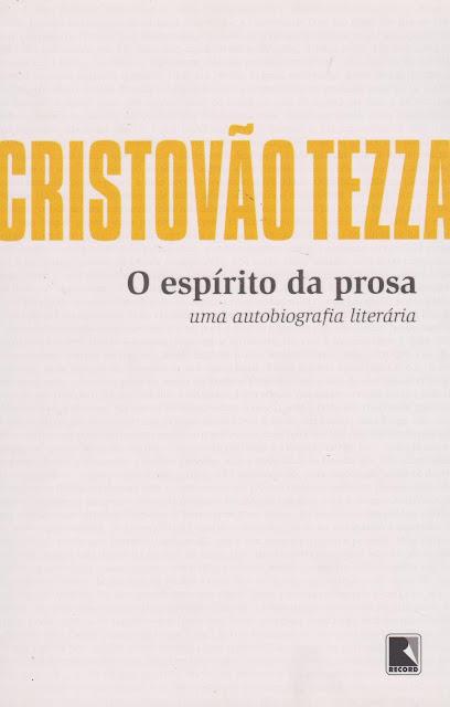 O espírito da prosa Uma autobiografia literária, Edição 2 - Cristovão Tezza