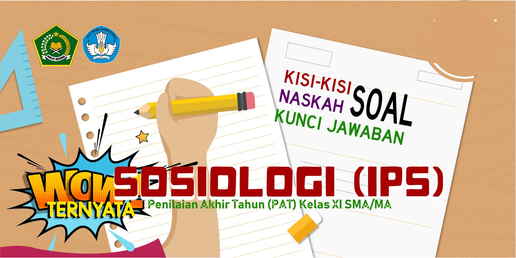 Kisi-Kisi, Naskah Soal dan Kunci PAT Sosiologi Kelas XI (IPS) SMA/MA Kurikulum 2013