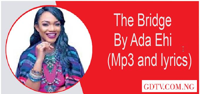 Ada Ehi - The bridge lyrics (Mp3)