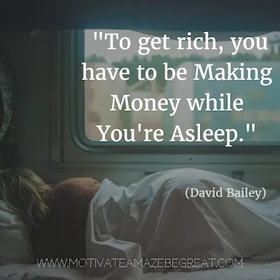 """Financial Freedom Quotes: """"To get rich, you have to be making money while you're asleep."""" - David Bailey"""