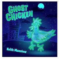 Keith Munslow:  Ghost Chicken