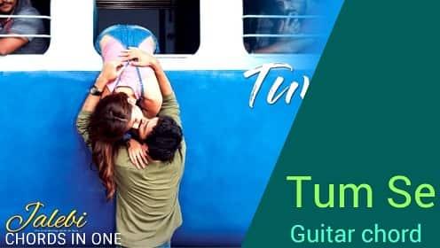 TUM SE Guitar Chord complete and accurate | Jalebi | Jubin Nautiyal