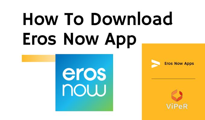 How To Download Eros Now App – ऐसे करे Eros Now एप्प डाउनलोड!