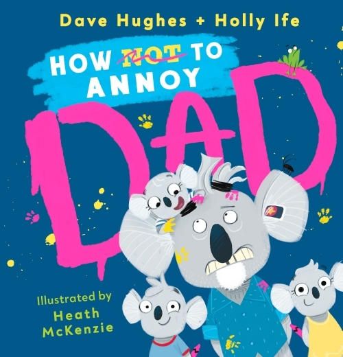 how not to annoy dad Dave Hughes Holly Ife Heath McKenzie