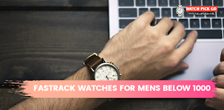 Top 5 fastrack watches for mens below 1000 rupees in India