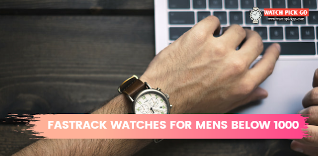 Top 5 Fastrack Watches for Mens Below 1000 Rupees in India (2020)