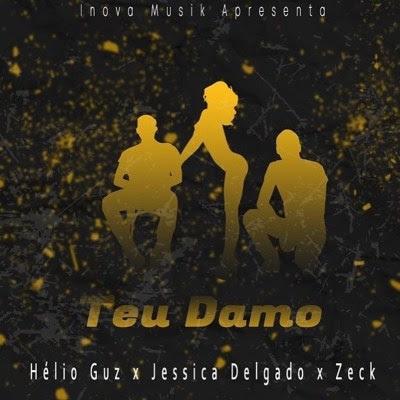 Baixar Musica: Hélio Guz x Jessica Delgado x Zeck Pro - Teu Damo