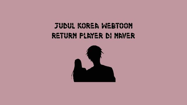 Judul Korea Webtoon Return To Player di Naver