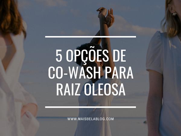5 Opções de co-wash para raiz oleosa
