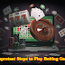 Improtant Steps to Play Betting Games