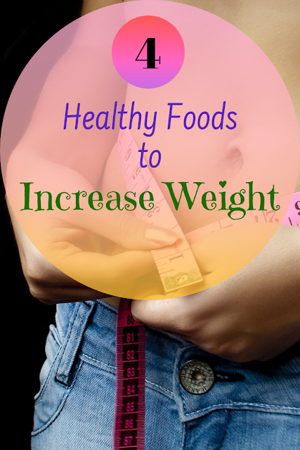 4 Healthy Foods to Increase Weight