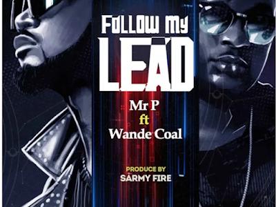 Mr P - FOLLOW MY LEAD  ft. Wande coal