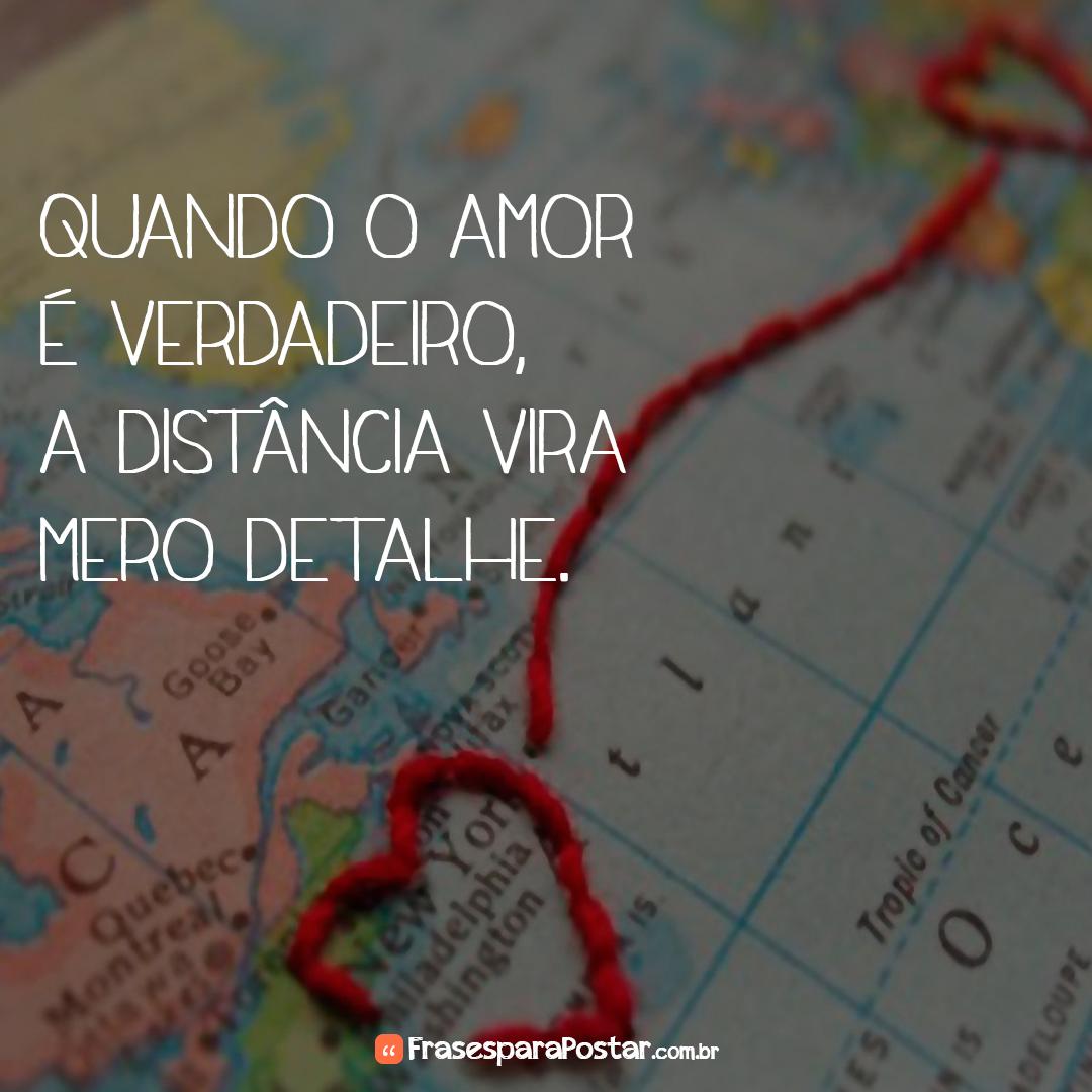 Quando o amor é verdadeiro, a distância vira mero detalhe.