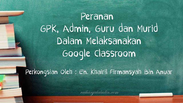 Peranan GPK, Admin, Guru & Murid Dalam Melaksanakan Google Classroom