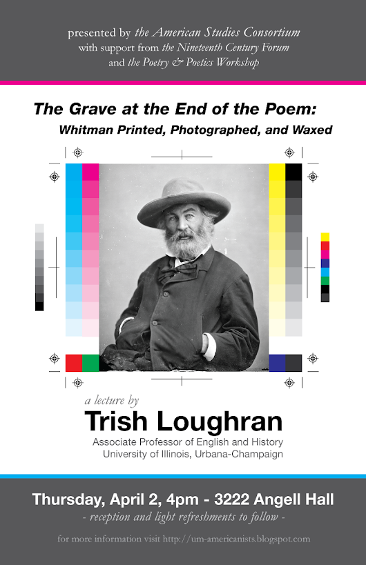 "Thursday, April 2: Trish Loughran, ""The Grave at the End of the Poem: Whitman Printed, Photographed, and Waxed"""