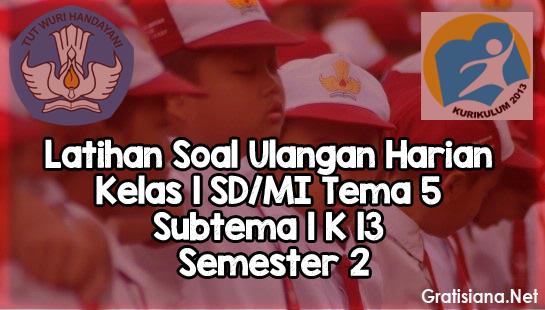 Soal Ulangan Harian Kelas 1 SD/MI Tema 5 Subtema 1