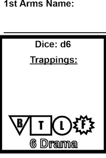 A box with a label above it that says '1st Arms Name:' with a blank line underneath it. Below is a box that has lines of centered text. the first says 'Dice: d6', below that is 'Trappings:' underlined, after a wide area of space, there are four symbols with letters in them lined up horizontally. The first is an inverted triangle with a 'B' in it, next is a square with a 'T' in it, then a circle with a 'L' in it, and finally a stylized explosion with a 'F' in it.