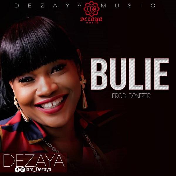Dezaya - Bulie Lyrics & Mp3 Download