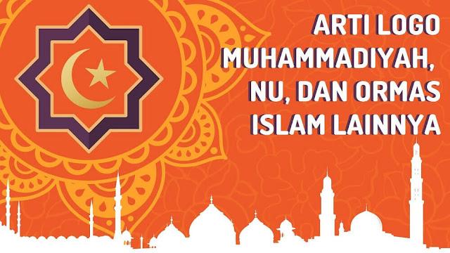 Arti Logo Muhammadiyah, NU, dan Ormas Islam Lainnya