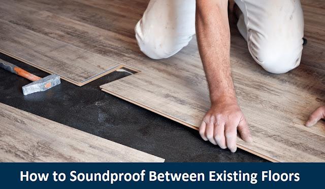 How to Soundproof Between Existing Floors