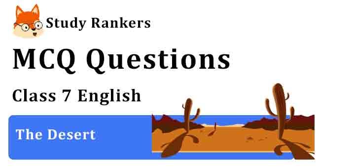 MCQ Questions for Class 7 English Chapter 3 The Desert An Alien Hand