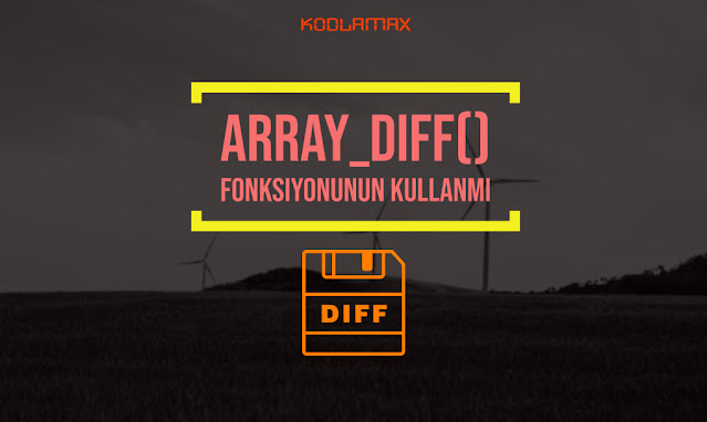 Array_diff() Fonksiyonunun Kullanmı