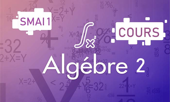 Cours  d'algèbre 2 SMIA Semestre S1 PDF