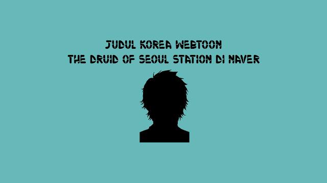 Judul Korea Webtoon The Druid of Seoul Station di Naver