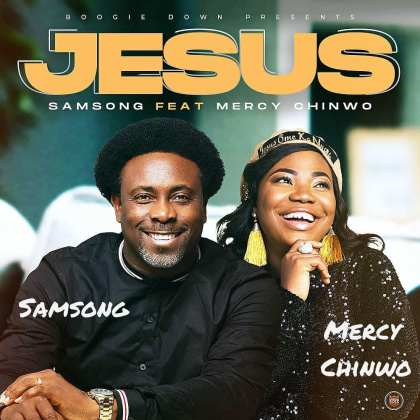 Audio + Video: Samsong Ft. Mercy Chinwo – Jesus