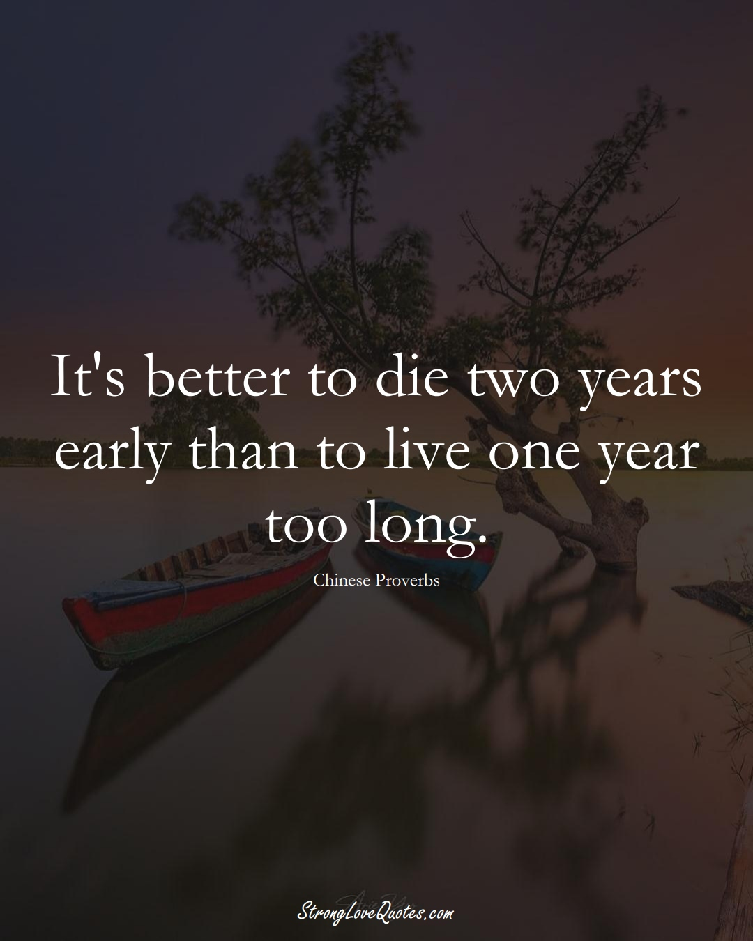 It's better to die two years early than to live one year too long. (Chinese Sayings);  #AsianSayings