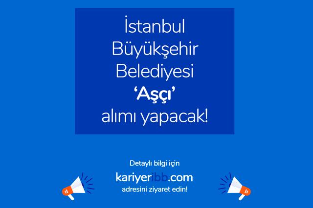 İstanbul Büyükşehir Belediyesi aşçı alımı yapacak. İBB aşçı iş ilanına kimler başvurabilir? Detaylar kariyeribbcom'da!