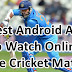 Top 7 Best Android Apps to watch live cricket matches on mobile